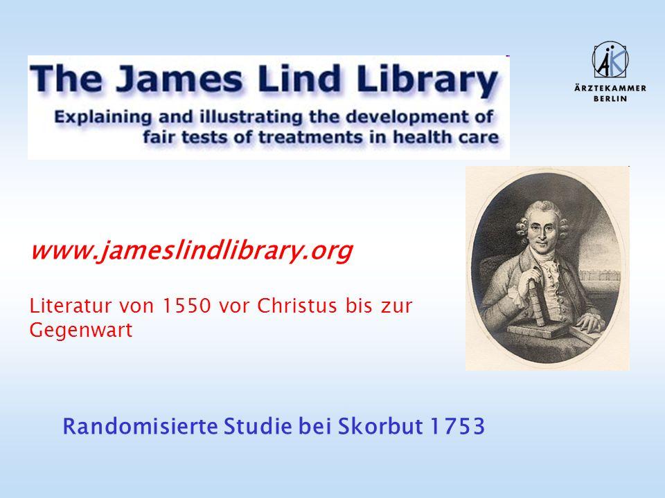 www.jameslindlibrary.org Literatur von 1550 vor Christus bis zur Gegenwart Randomisierte Studie bei Skorbut 1753