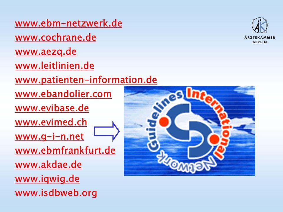 www.ebm-netzwerk.de www.cochrane.de www.aezq.de www.leitlinien.de www.patienten-information.de www.ebandolier.com www.evibase.de www.evimed.ch www.g-i
