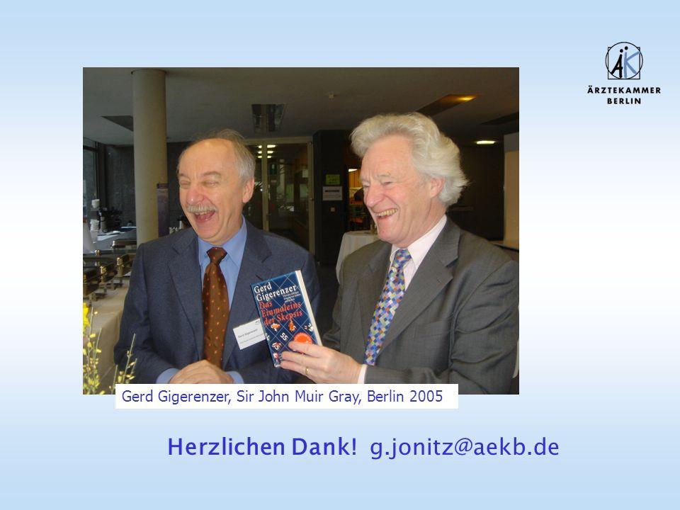 Gerd Gigerenzer, Sir John Muir Gray, Berlin 2005 Herzlichen Dank! g.jonitz@aekb.de