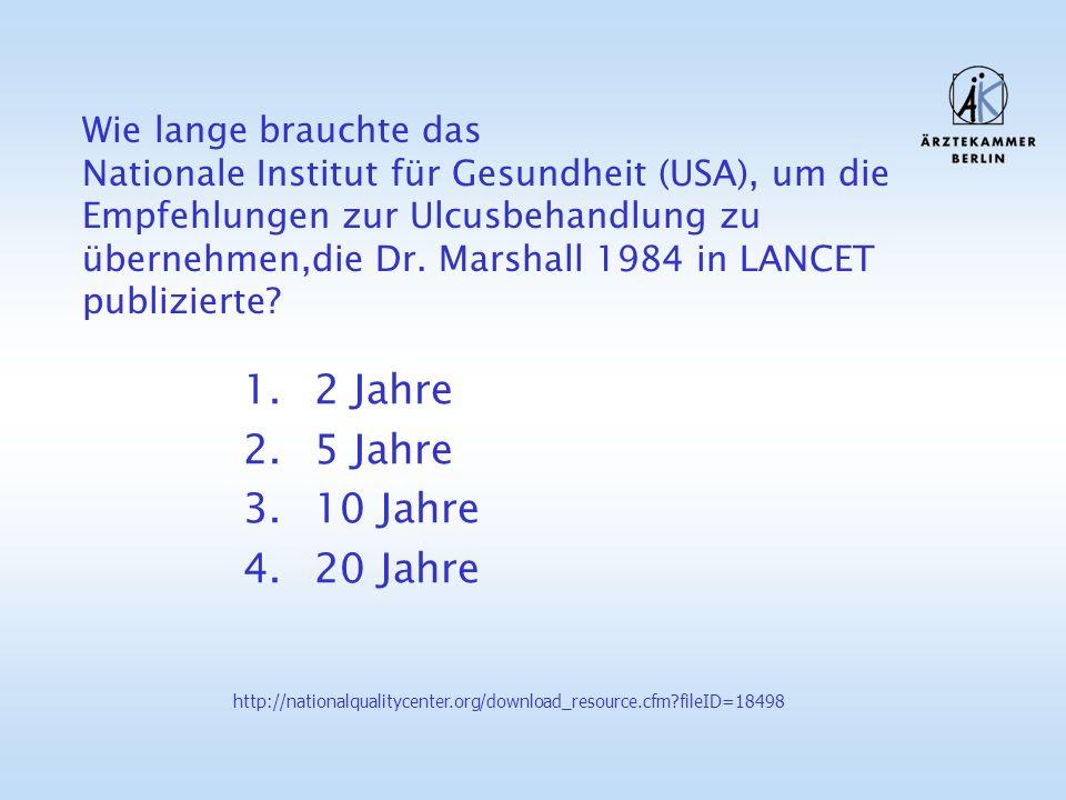 1.2 Jahre 2.5 Jahre 3.10 Jahre 4.20 Jahre Wie lange brauchte das Nationale Institut für Gesundheit (USA), um die Empfehlungen zur Ulcusbehandlung zu übernehmen, die Dr.