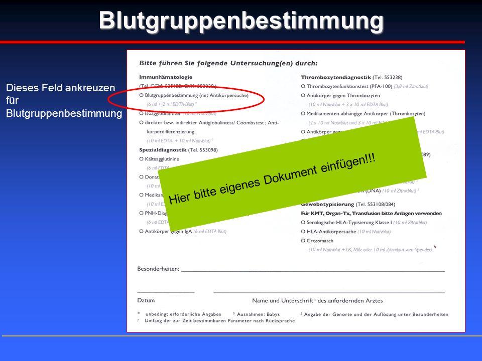 Blutgruppenbestimmung Dieses Feld ankreuzen für Blutgruppenbestimmung Hier bitte eigenes Dokument einfügen!!!