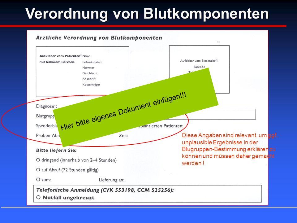 Verordnung von Blutkomponenten Diese Angaben sind relevant, um ggf. unplausible Ergebnisse in der Blugruppen-Bestimmung erklären zu können und müssen