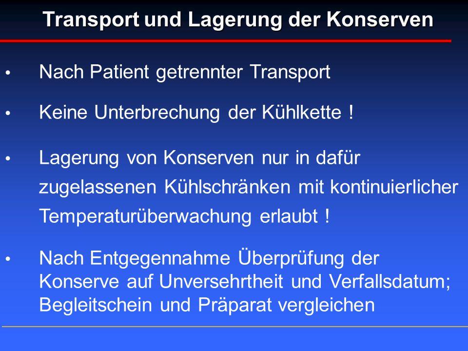 Transport und Lagerung der Konserven Nach Patient getrennter Transport Keine Unterbrechung der Kühlkette ! Lagerung von Konserven nur in dafür zugelas