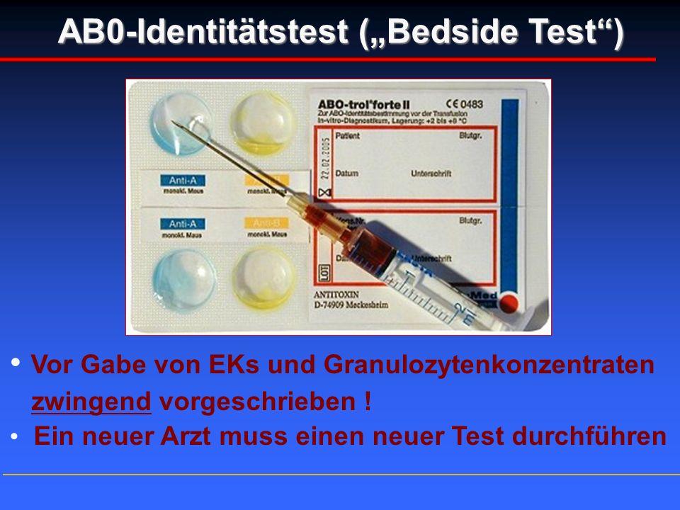 Vor Gabe von EKs und Granulozytenkonzentraten zwingend vorgeschrieben ! Ein neuer Arzt muss einen neuer Test durchführen AB0-Identitätstest (Bedside T