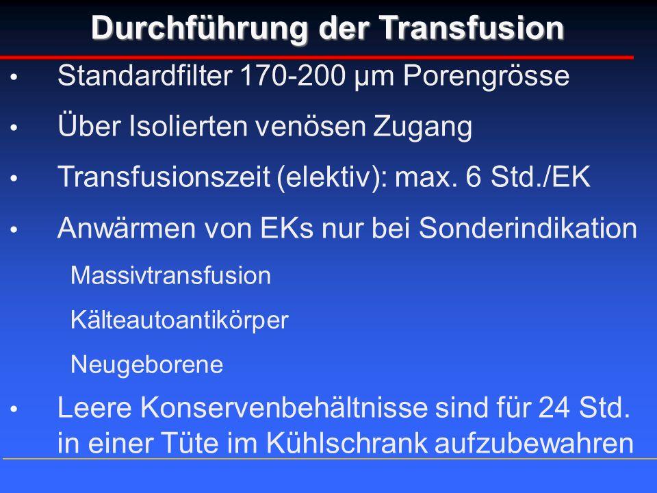Standardfilter 170-200 µm Porengrösse Über Isolierten venösen Zugang Transfusionszeit (elektiv): max. 6 Std./EK Anwärmen von EKs nur bei Sonderindikat