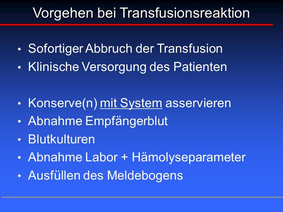 Vorgehen bei Transfusionsreaktion Sofortiger Abbruch der Transfusion Klinische Versorgung des Patienten Konserve(n) mit System asservieren Abnahme Emp