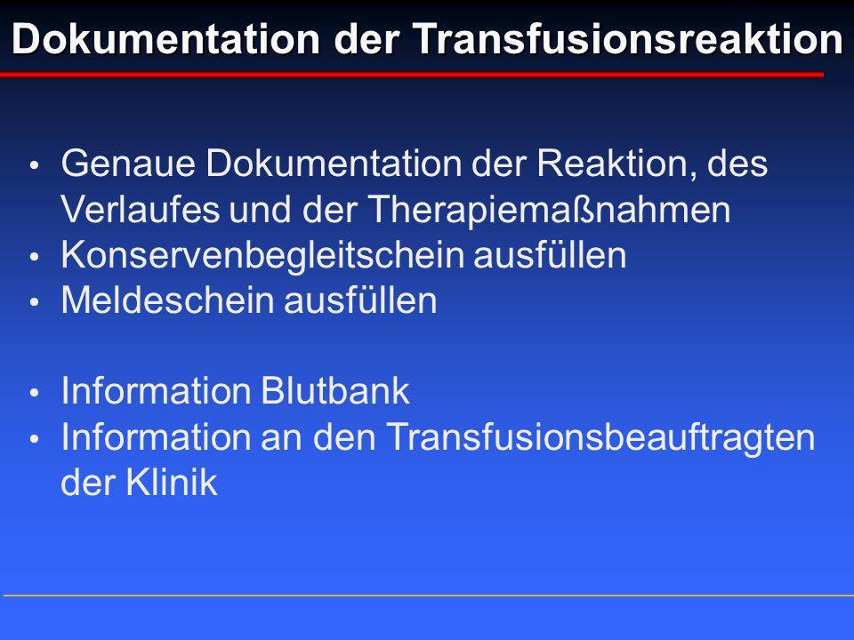 Dokumentation der Transfusionsreaktion Genaue Dokumentation der Reaktion, des Verlaufes und der Therapiemaßnahmen Konservenbegleitschein ausfüllen Mel