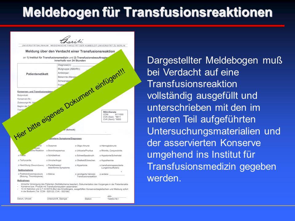 Meldebogen für Transfusionsreaktionen Dargestellter Meldebogen muß bei Verdacht auf eine Transfusionsreaktion vollständig ausgefüllt und unterschriebe