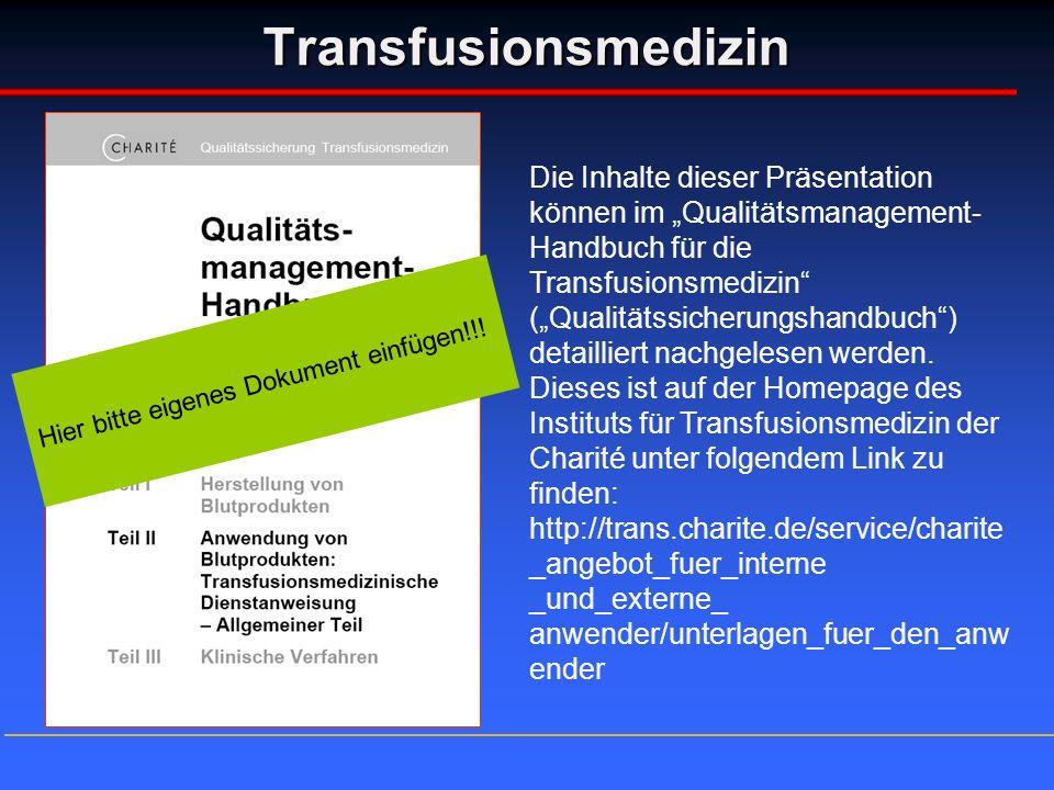 Transfusionsmedizin Die Inhalte dieser Präsentation können im Qualitätsmanagement- Handbuch für die Transfusionsmedizin (Qualitätssicherungshandbuch)
