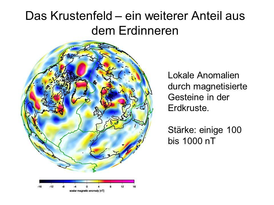 Das Krustenfeld – ein weiterer Anteil aus dem Erdinneren Lokale Anomalien durch magnetisierte Gesteine in der Erdkruste. Stärke: einige 100 bis 1000 n
