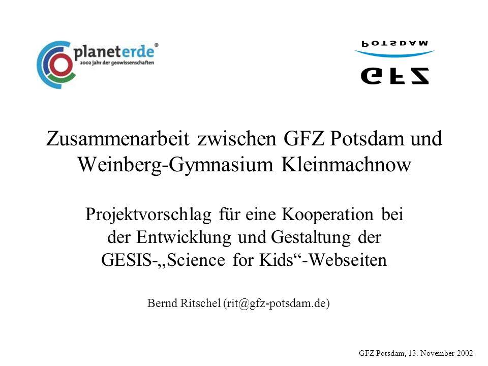 GFZ Potsdam, 13. November 2002 Zusammenarbeit zwischen GFZ Potsdam und Weinberg-Gymnasium Kleinmachnow Projektvorschlag für eine Kooperation bei der E