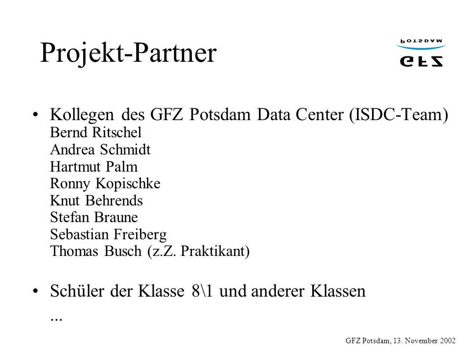 GFZ Potsdam, 13. November 2002 Projekt-Partner Kollegen des GFZ Potsdam Data Center (ISDC-Team) Bernd Ritschel Andrea Schmidt Hartmut Palm Ronny Kopis