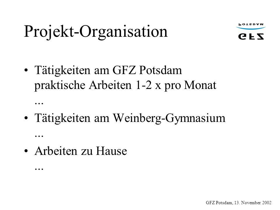 GFZ Potsdam, 13. November 2002 Projekt-Organisation Tätigkeiten am GFZ Potsdam praktische Arbeiten 1-2 x pro Monat... Tätigkeiten am Weinberg-Gymnasiu