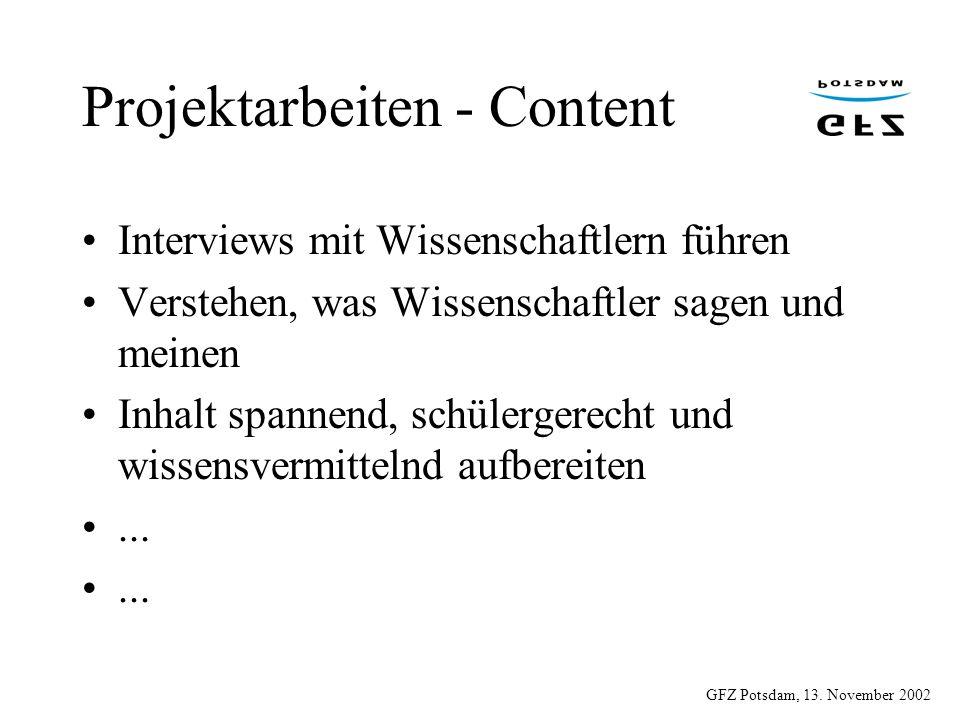 GFZ Potsdam, 13. November 2002 Projektarbeiten - Content Interviews mit Wissenschaftlern führen Verstehen, was Wissenschaftler sagen und meinen Inhalt