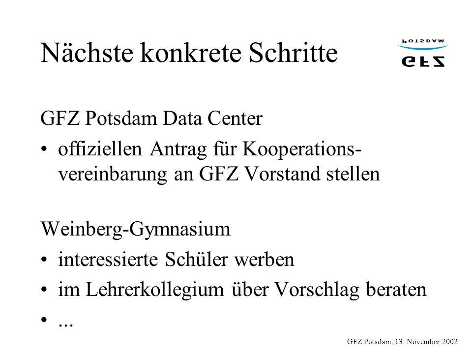 GFZ Potsdam, 13. November 2002 Nächste konkrete Schritte GFZ Potsdam Data Center offiziellen Antrag für Kooperations- vereinbarung an GFZ Vorstand ste