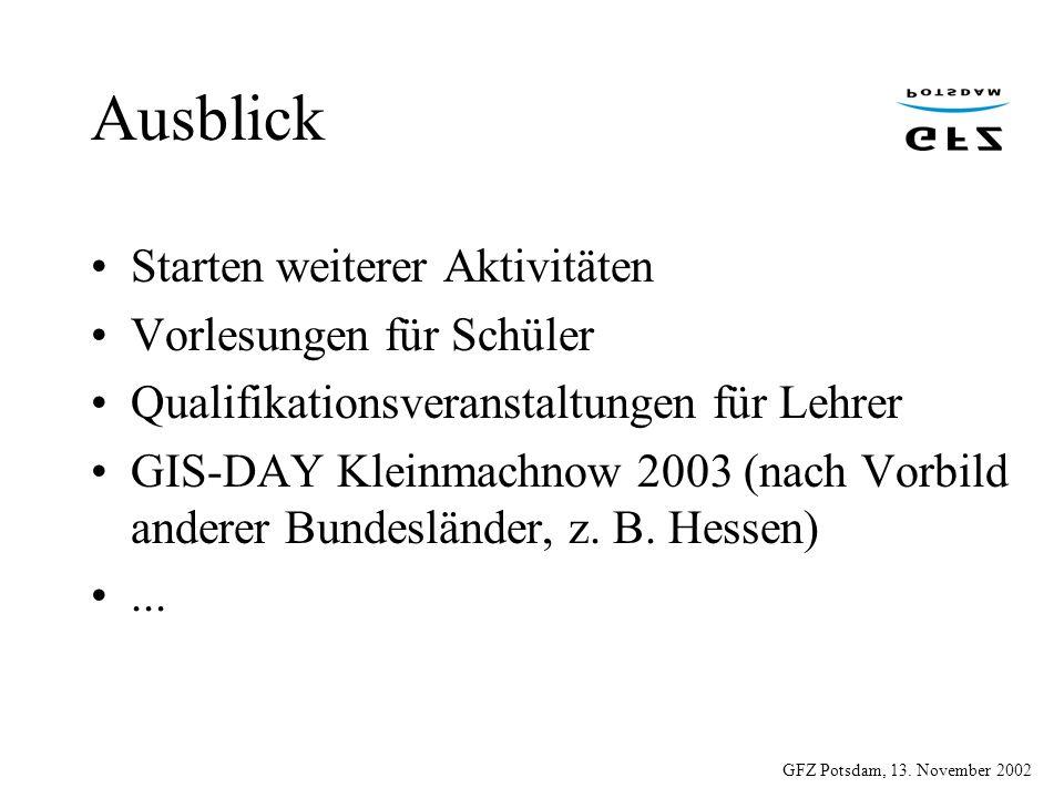 GFZ Potsdam, 13. November 2002 Ausblick Starten weiterer Aktivitäten Vorlesungen für Schüler Qualifikationsveranstaltungen für Lehrer GIS-DAY Kleinmac