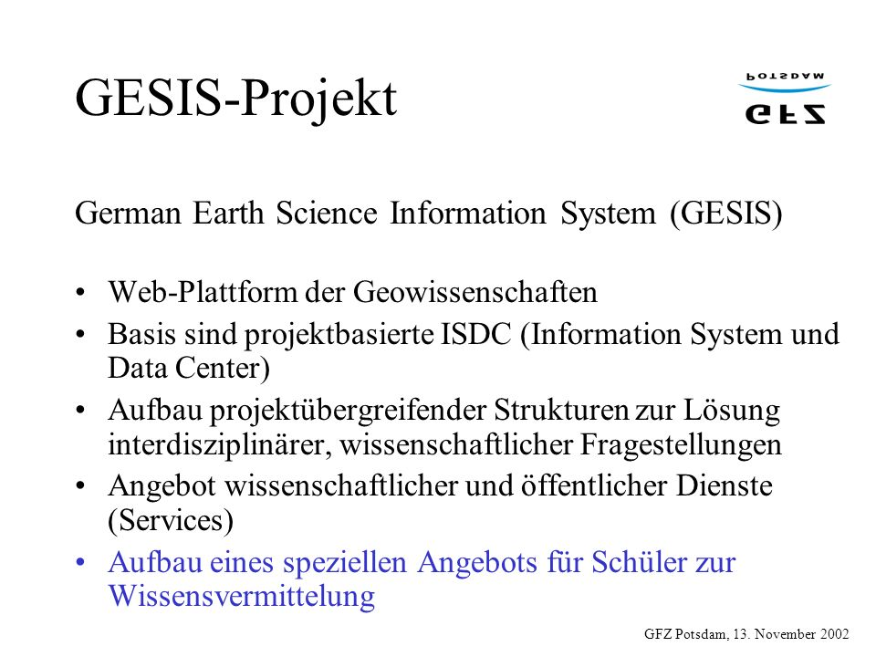 GFZ Potsdam, 13. November 2002 GESIS-Projekt German Earth Science Information System (GESIS) Web-Plattform der Geowissenschaften Basis sind projektbas