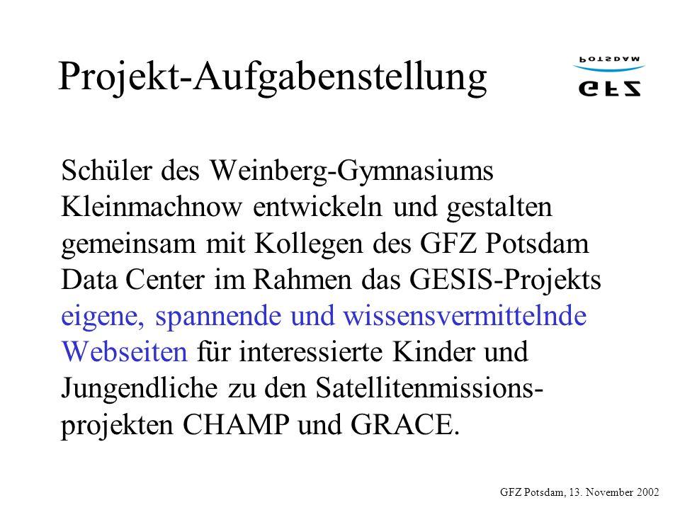 GFZ Potsdam, 13. November 2002 Projekt-Aufgabenstellung Schüler des Weinberg-Gymnasiums Kleinmachnow entwickeln und gestalten gemeinsam mit Kollegen d