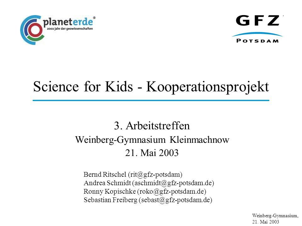 Weinberg-Gymnasium, 21. Mai 2003 Science for Kids - Kooperationsprojekt 3. Arbeitstreffen Weinberg-Gymnasium Kleinmachnow 21. Mai 2003 Bernd Ritschel
