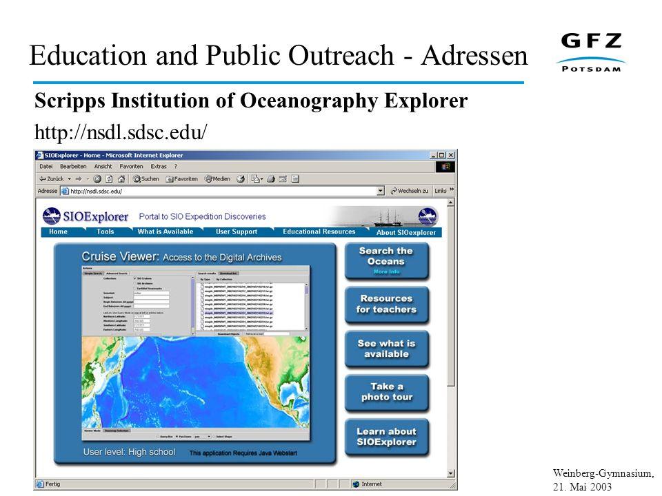 Weinberg-Gymnasium, 21. Mai 2003 Education and Public Outreach - Adressen Scripps Institution of Oceanography Explorer http://nsdl.sdsc.edu/