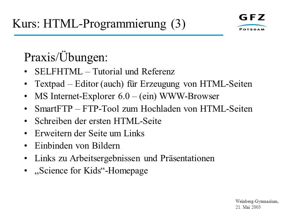Weinberg-Gymnasium, 21. Mai 2003 Kurs: HTML-Programmierung (3) Praxis/Übungen: SELFHTML – Tutorial und Referenz Textpad – Editor (auch) für Erzeugung