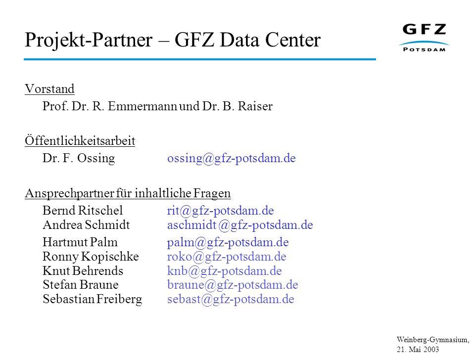Weinberg-Gymnasium, 21. Mai 2003 Projekt-Partner – GFZ Data Center Vorstand Prof. Dr. R. Emmermann und Dr. B. Raiser Öffentlichkeitsarbeit Dr. F. Ossi
