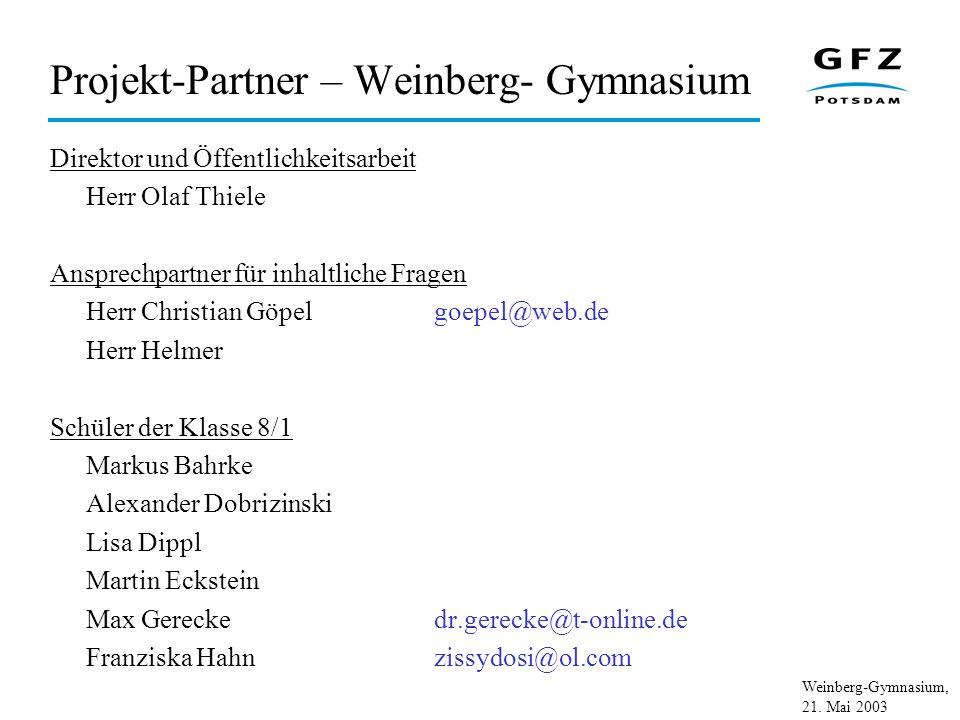 Weinberg-Gymnasium, 21. Mai 2003 Projekt-Partner – Weinberg- Gymnasium Direktor und Öffentlichkeitsarbeit Herr Olaf Thiele Ansprechpartner für inhaltl