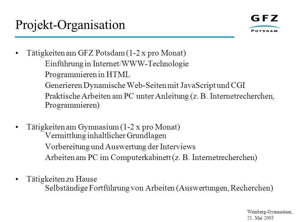 Weinberg-Gymnasium, 21. Mai 2003 Projekt-Organisation Tätigkeiten am GFZ Potsdam (1-2 x pro Monat) Einführung in Internet/WWW-Technologie Programmiere