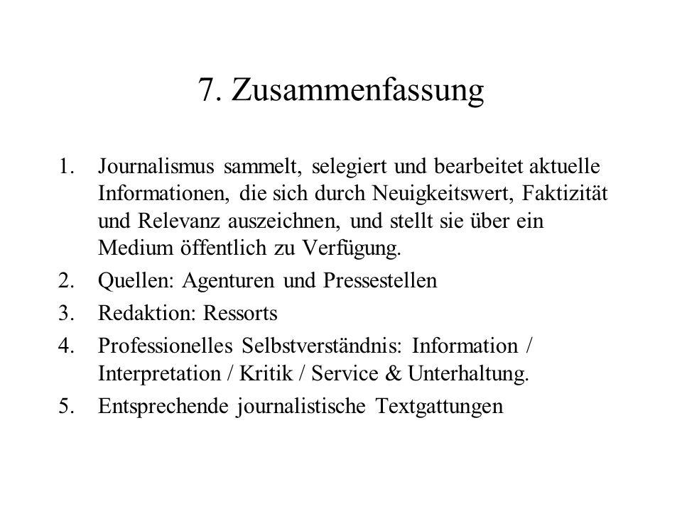 7. Zusammenfassung 1.Journalismus sammelt, selegiert und bearbeitet aktuelle Informationen, die sich durch Neuigkeitswert, Faktizität und Relevanz aus