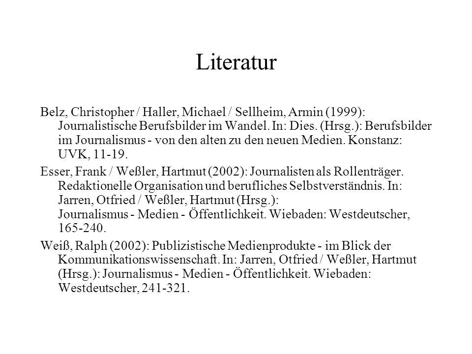 Literatur Belz, Christopher / Haller, Michael / Sellheim, Armin (1999): Journalistische Berufsbilder im Wandel. In: Dies. (Hrsg.): Berufsbilder im Jou