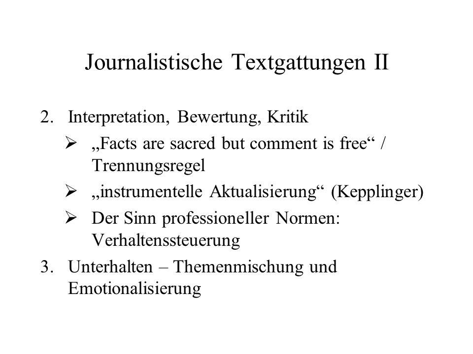 Journalistische Textgattungen II 2.Interpretation, Bewertung, Kritik Facts are sacred but comment is free / Trennungsregel instrumentelle Aktualisieru