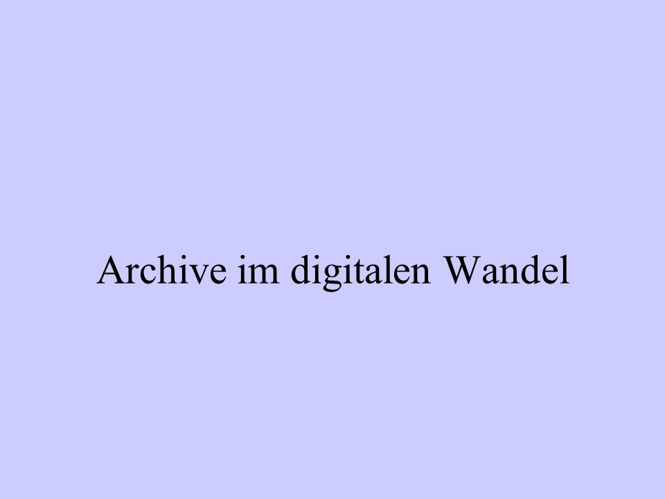 Archive im digitalen Wandel