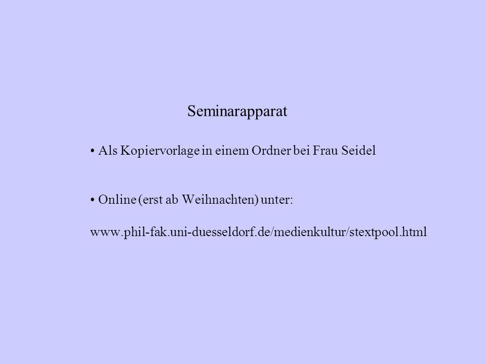 Seminarapparat Als Kopiervorlage in einem Ordner bei Frau Seidel Online (erst ab Weihnachten) unter: www.phil-fak.uni-duesseldorf.de/medienkultur/stextpool.html