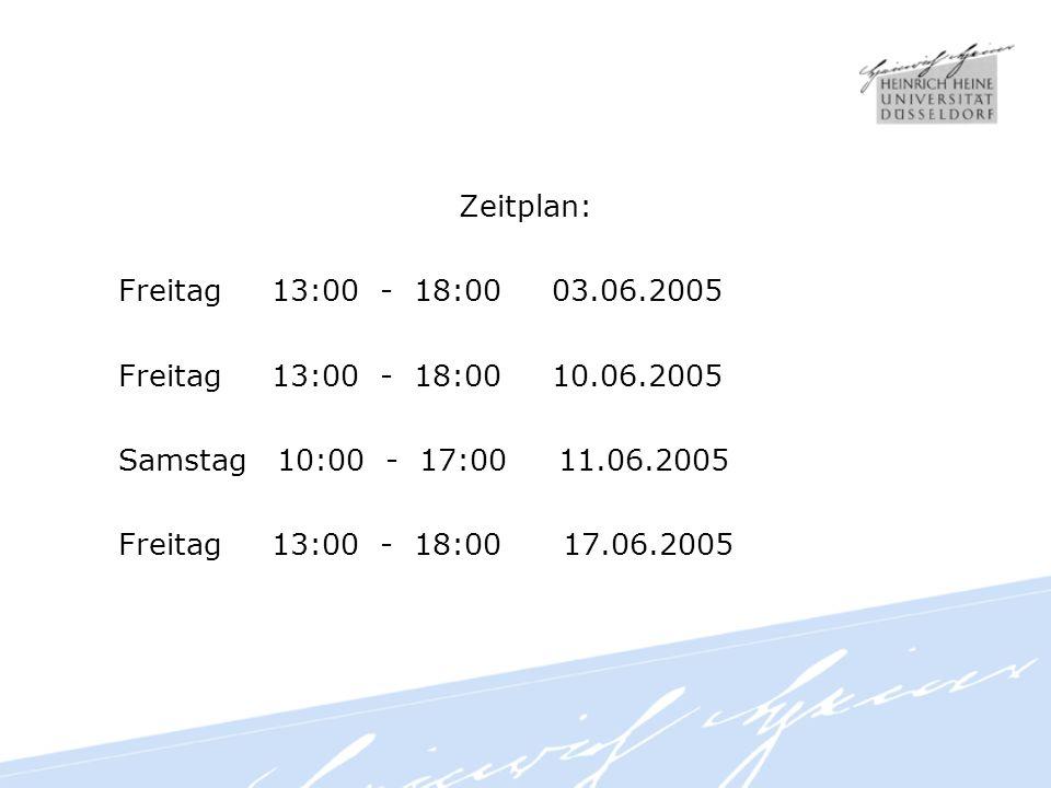 Zeitplan: Freitag 13:00 - 18:00 03.06.2005 Freitag 13:00 - 18:00 10.06.2005 Samstag 10:00 - 17:00 11.06.2005 Freitag 13:00 - 18:00 17.06.2005