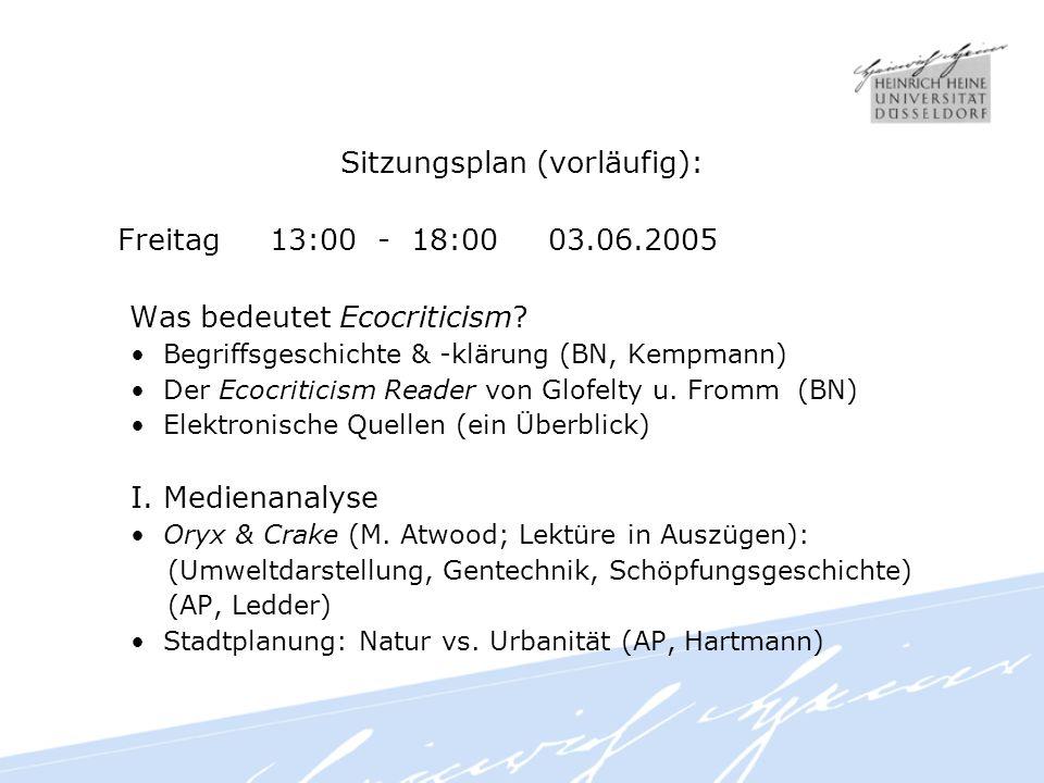 Sitzungsplan (vorläufig): Freitag 13:00 - 18:00 03.06.2005 Was bedeutet Ecocriticism.