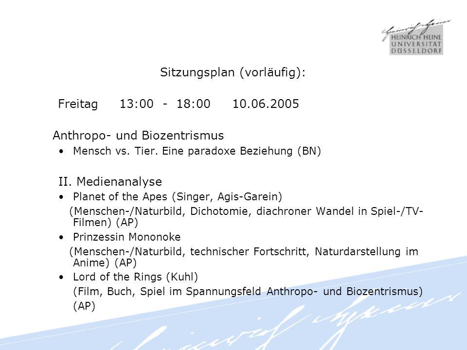 Sitzungsplan (vorläufig): Freitag 13:00 - 18:00 10.06.2005 Anthropo- und Biozentrismus Mensch vs.