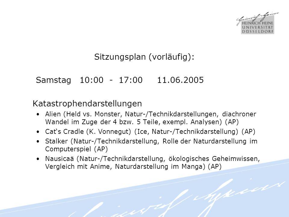 Sitzungsplan (vorläufig): Samstag 10:00 - 17:00 11.06.2005 Katastrophendarstellungen Alien (Held vs.