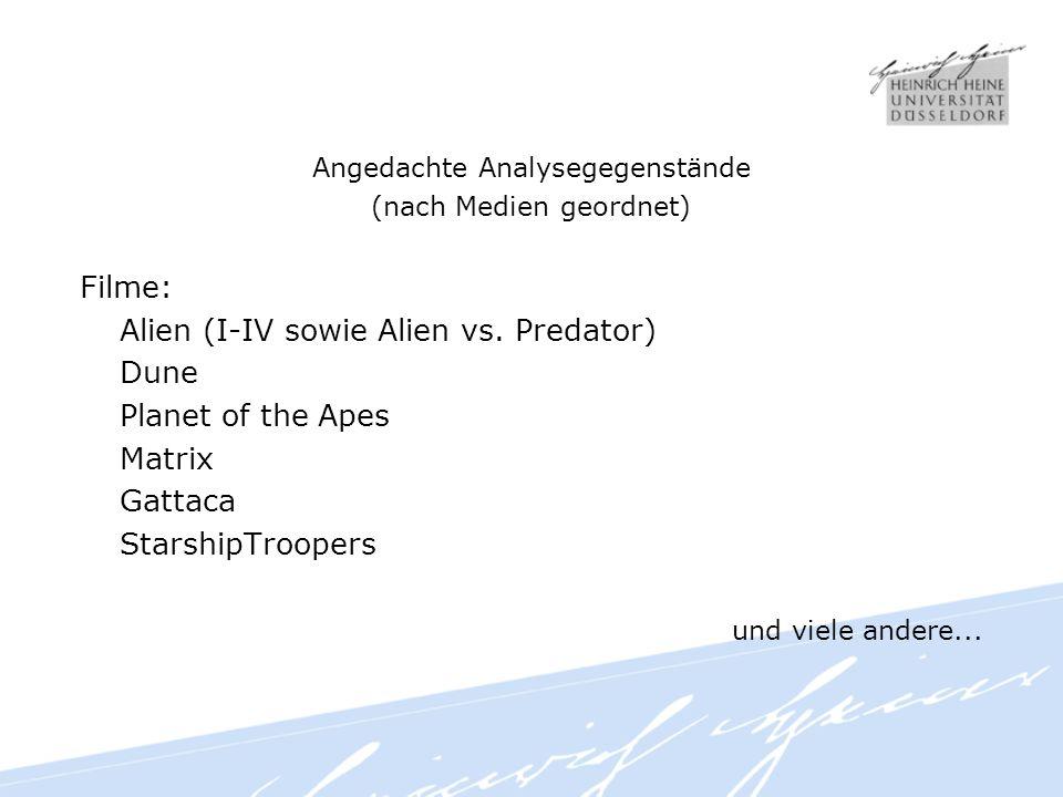 Angedachte Analysegegenstände (nach Medien geordnet) Filme: Alien (I-IV sowie Alien vs.