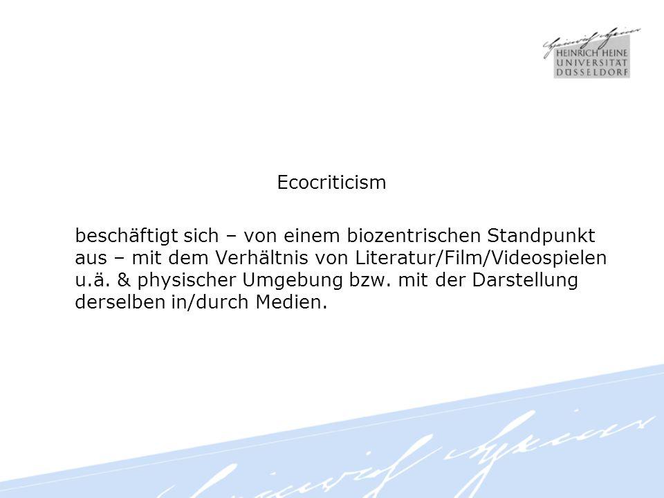 Ecocriticism beschäftigt sich – von einem biozentrischen Standpunkt aus – mit dem Verhältnis von Literatur/Film/Videospielen u.ä.