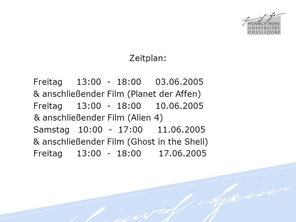 Zeitplan: Freitag 13:00 - 18:00 03.06.2005 & anschließender Film (Planet der Affen) Freitag 13:00 - 18:00 10.06.2005 & anschließender Film (Alien 4) Samstag 10:00 - 17:00 11.06.2005 & anschließender Film (Ghost in the Shell) Freitag 13:00 - 18:00 17.06.2005