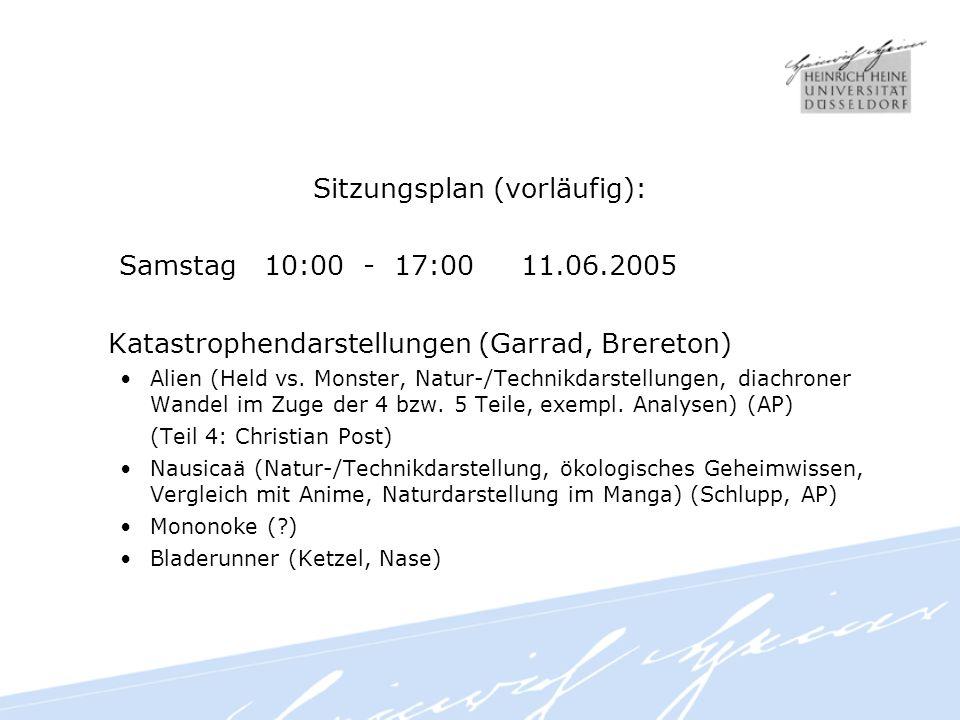 Sitzungsplan (vorläufig): Samstag 10:00 - 17:00 11.06.2005 Katastrophendarstellungen (Garrad, Brereton) Alien (Held vs.