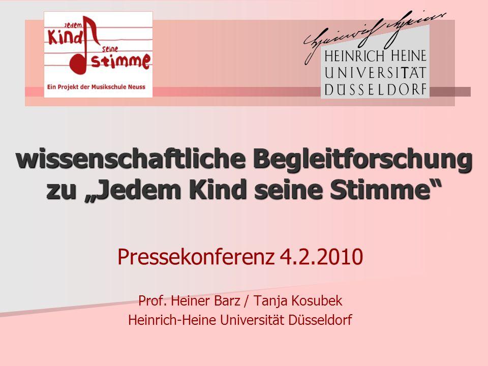 wissenschaftliche Begleitforschung zu Jedem Kind seine Stimme Pressekonferenz 4.2.2010 Prof. Heiner Barz / Tanja Kosubek Heinrich-Heine Universität Dü