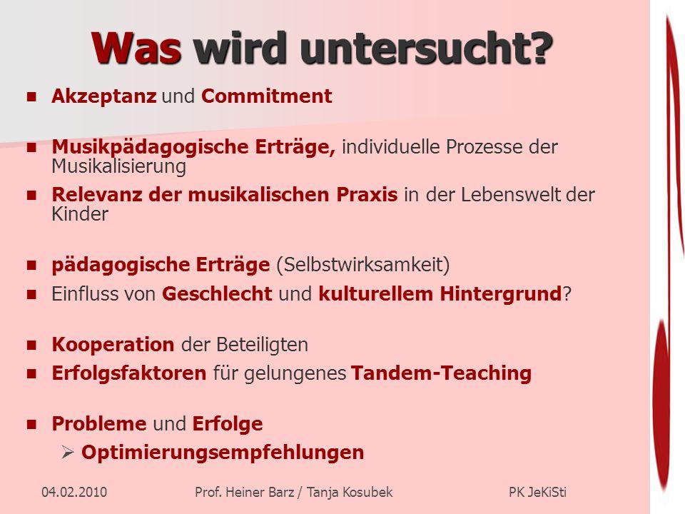 04.02.2010Prof. Heiner Barz / Tanja Kosubek PK JeKiSti Was wird untersucht? Akzeptanz und Commitment Musikpädagogische Erträge, individuelle Prozesse