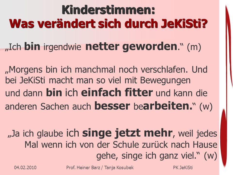 04.02.2010Prof. Heiner Barz / Tanja Kosubek PK JeKiSti Kinderstimmen: Was verändert sich durch JeKiSti? Ich bin irgendwie netter geworden. (m) Morgens