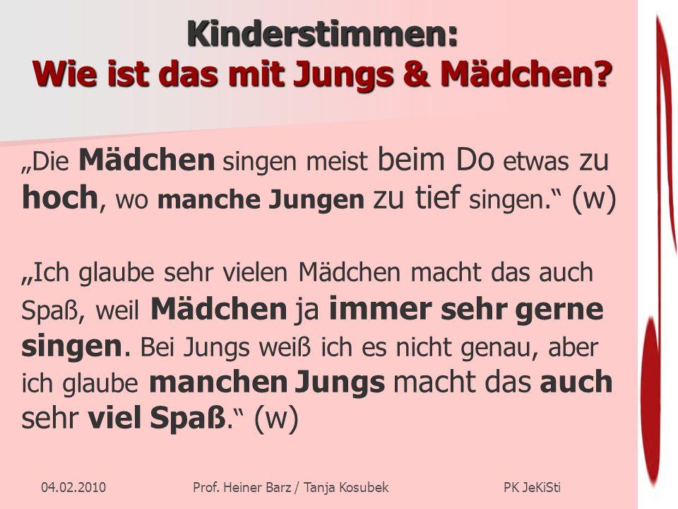 04.02.2010Prof. Heiner Barz / Tanja Kosubek PK JeKiSti Kinderstimmen: Wie ist das mit Jungs & Mädchen? Die Mädchen singen meist beim Do etwas zu hoch,