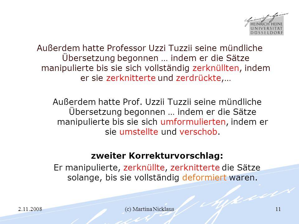 2.11.2008(c) Martina Nicklaus11 Außerdem hatte Professor Uzzi Tuzzii seine mündliche Übersetzung begonnen … indem er die Sätze manipulierte bis sie si