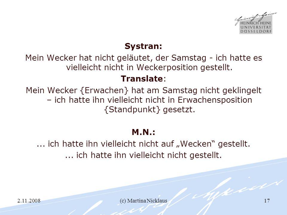 2.11.2008(c) Martina Nicklaus17 Systran: Mein Wecker hat nicht geläutet, der Samstag - ich hatte es vielleicht nicht in Weckerposition gestellt. Trans
