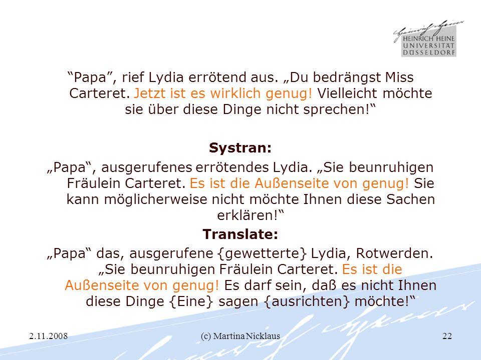 2.11.2008(c) Martina Nicklaus22 Papa, rief Lydia errötend aus. Du bedrängst Miss Carteret. Jetzt ist es wirklich genug! Vielleicht möchte sie über die