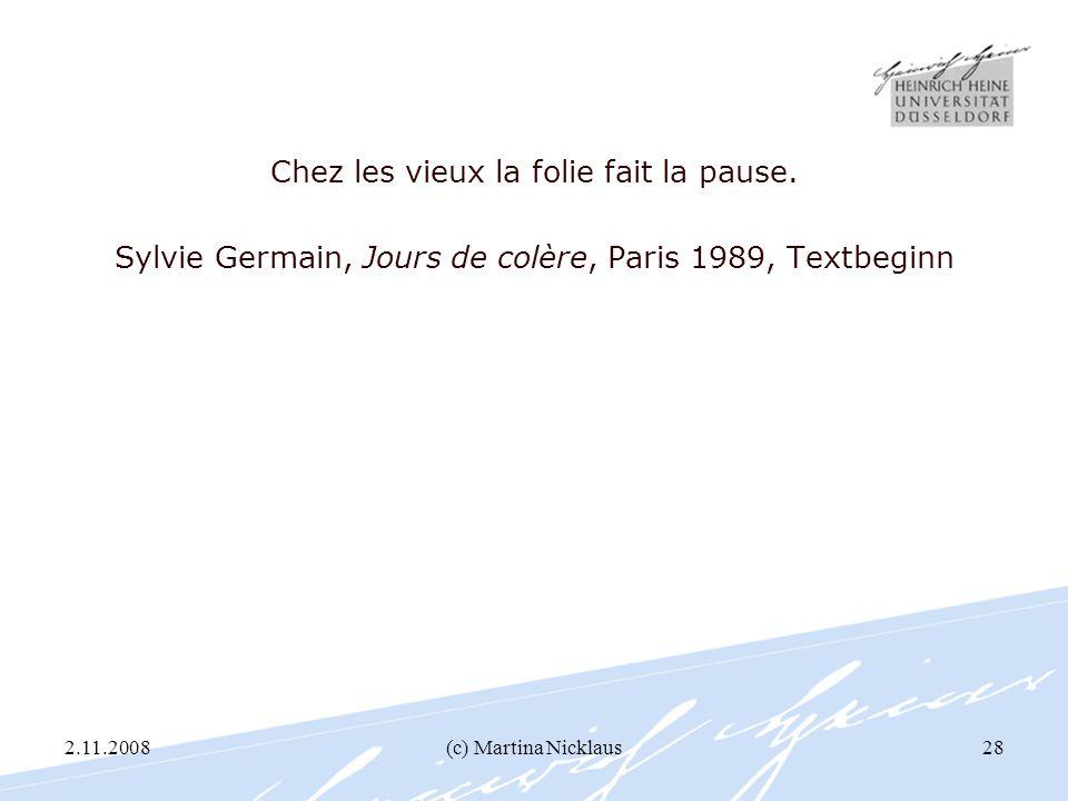 2.11.2008(c) Martina Nicklaus28 Chez les vieux la folie fait la pause. Sylvie Germain, Jours de colère, Paris 1989, Textbeginn