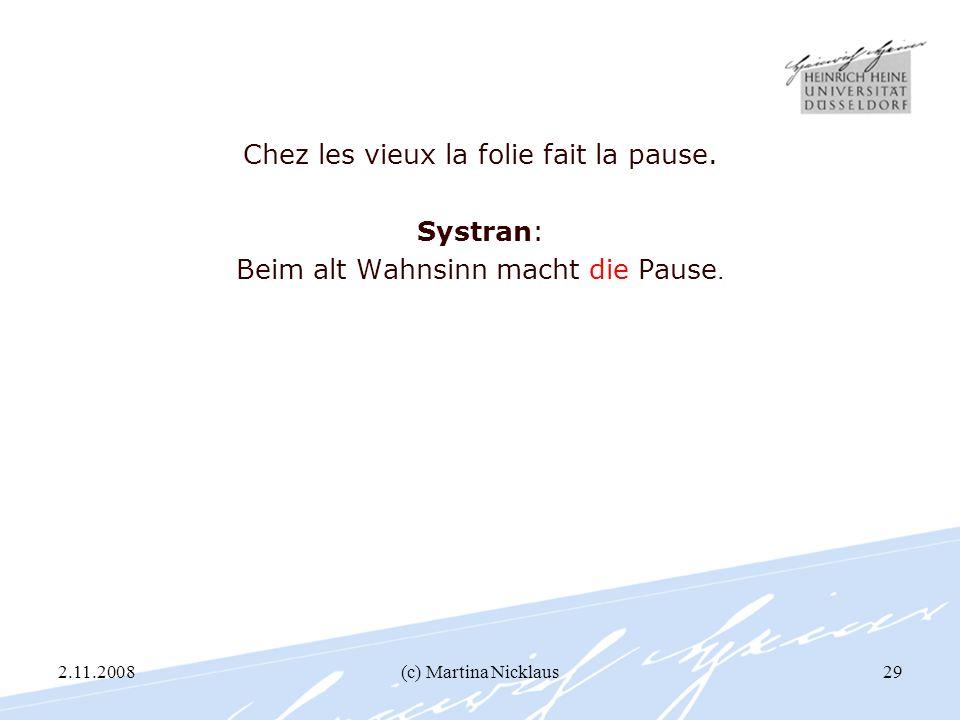 2.11.2008(c) Martina Nicklaus29 Chez les vieux la folie fait la pause. Systran: Beim alt Wahnsinn macht die Pause.
